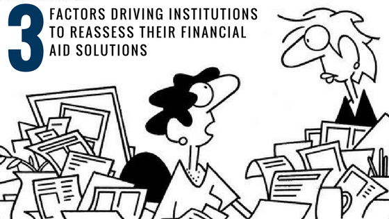 3 Factors Driving Institutions to Reassess their Financial Aid Solutions